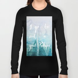 I Go To Seek A Great Perhaps Long Sleeve T-shirt