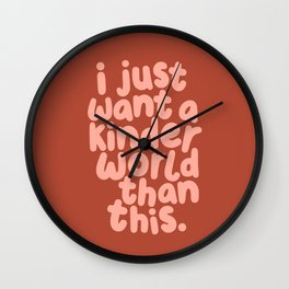 I Just Want a Kinder World Than This Wall Clock