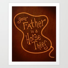 Your Father is a Horse Thief Art Print