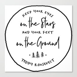 """Keep your eyes on the stars and your feet on the ground"" – Teddy Roosevelt Canvas Print"