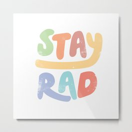Stay Rad colors Metal Print