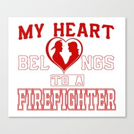My heart belongs to a Firefighter Canvas Print