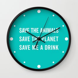 Save Me A Drink Funny Quote Wall Clock