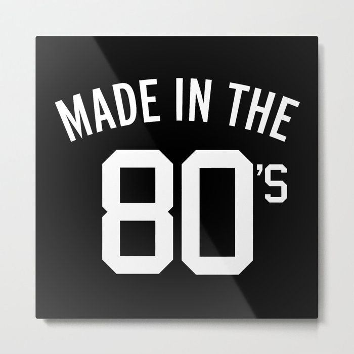Made In The 80's Quote Metal Print