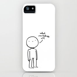What you looking at? iPhone Case