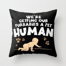 We're Getting Our Fur Babies A Pet Human - Pregnancy Accouncement Throw Pillow