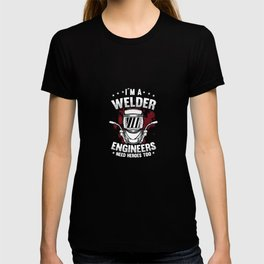 I´m A Welder Engineers Need Heroes Too For A Welder T-shirt