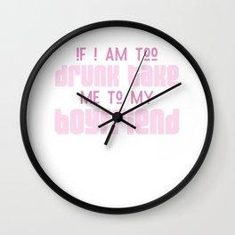 If too drunk take me to my boyfriend Wall Clock
