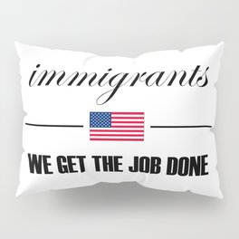 Immigrants get the job done Pillow Sham