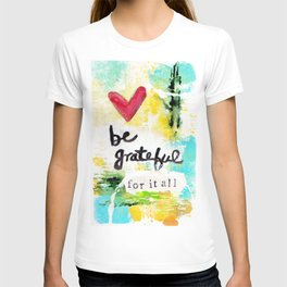Be Grateful for it All T-shirt