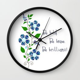 Be bold. Be brave. Be brilliant! Wall Clock