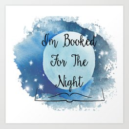 I'm Booked for the Night Art Print