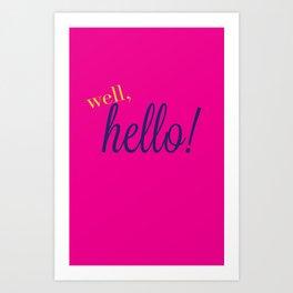 Well, Hello! Art Print