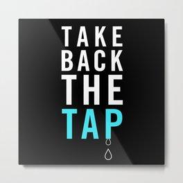 Take Back the Tap! Metal Print