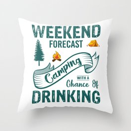Weekend Forecast Camping With A Chance Of Drinking gr Throw Pillow