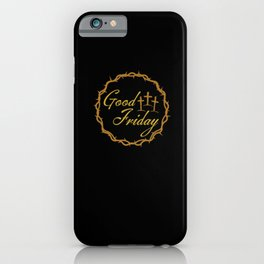 Good Friday t- for crucifixion of Jesus and his iPhone Case