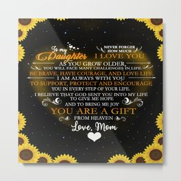 To my daughter You are a gift from heaven Love Mom, Mother and Daughter Sunflowers Metal Print