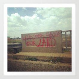 #289 'Whites stole our land' - Anti-white street propaganda (South Africa) Art Print