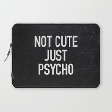 Not Cute Just Psycho Laptop Sleeve
