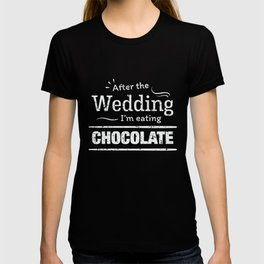 After the wedding I'm eating chocolate Fun Wedding Diet T-shirt