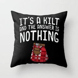 It's A Kilt And The Answer Is Nothing For Scotsman Throw Pillow