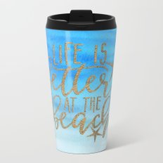 LIFE IS BETTER AT THE BEACH - Summer Ocean Sea Metal Travel Mug