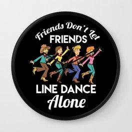Friends don't let friends line dance alone Wall Clock