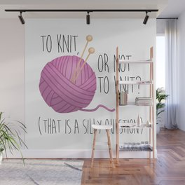 To Knit, Or Not To Knit? (That Is A Silly Question) Wall Mural