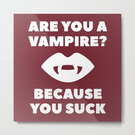 Are You A Vampire? Metal Print