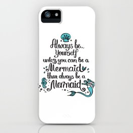 Be yourself unless you can be a Mermaid, then always be a Mermaid! iPhone Case