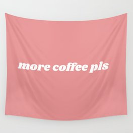 more coffee pls Wall Tapestry