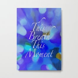 This Breath, This Moment Metal Print
