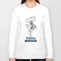 tequila Long Sleeve T-shirts featuring Mariachi Tequila by Kabuloglu