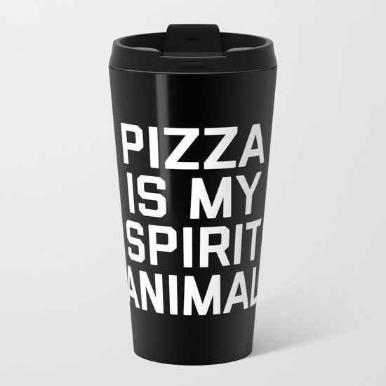 Pizza Spirit Animal Funny Quote Metal Travel Mug