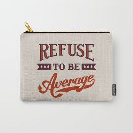 Refuse To Be Average Carry-All Pouch
