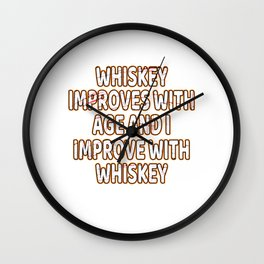 """""""Whiskey Improves With Age And I Improves With Whiskey"""" tee design. Funny gift to your friends too!  Wall Clock"""