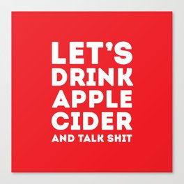 Let's Drink Apple Cider And Talk Shit Canvas Print