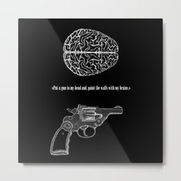 Put a gun to my head... Metal Print