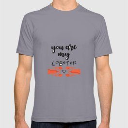 you are my lobster T-shirt