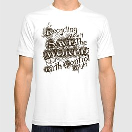 Recycling wont save the World T-shirt
