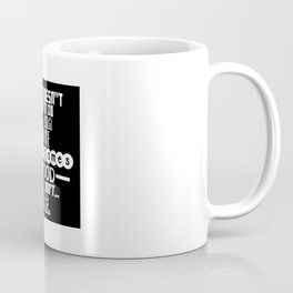 If it doesn't have to do with anime, video games or food Coffee Mug