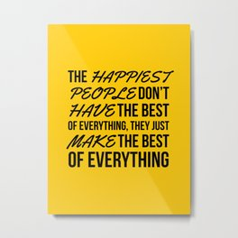 The Happiest People Don't Have the Best of Everything, They Just Make the Best of Everything Yellow Metal Print
