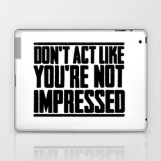 DON'T ACT LIKE YOU'RE NOT IMPRESSED Laptop & iPad Skin