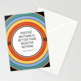 Positive anything is better than negative nothing Stationery Cards
