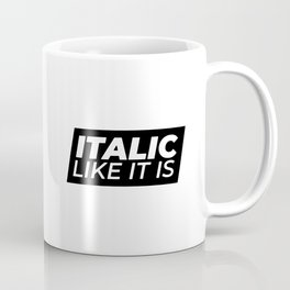 // Italic Like It Is // Coffee Mug
