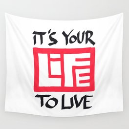 It's Your Life to Live! Wall Tapestry