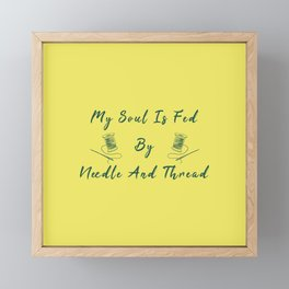 My Soul Is Fed By Needle And Thread Funny Pun Sew Sewing Framed Mini Art Print
