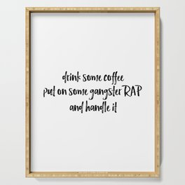 Drink Some Coffee Put On Some Gangster RAP and Handle It Serving Tray