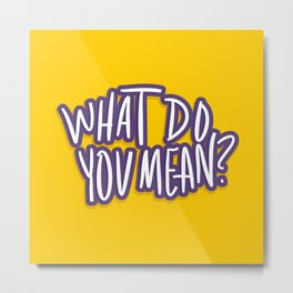 What Do You Mean?  Metal Print