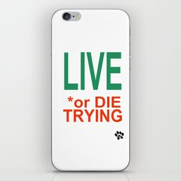 LIVE *or DIE TRYING iPhone Skin